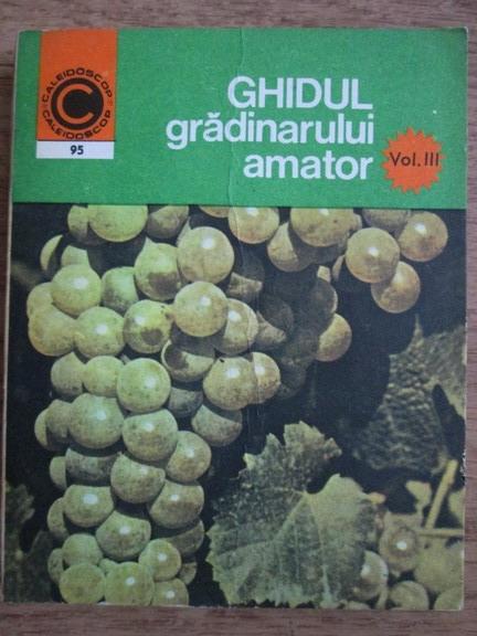 Anticariat: Nicolae Lupsa, Stefan Balanescu - Ghidul gradinarului amator (volumul 3)