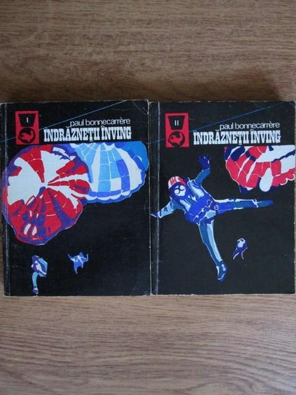 Anticariat: Paul Bonnecarrere - Indraznetii inving (2 volume)