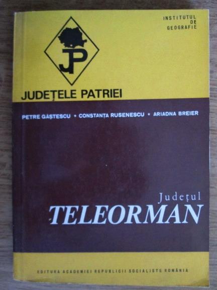 Anticariat: Petre Gastescu, Constanta Rusenescu, Ariadna Breier - Judetul Teleorman