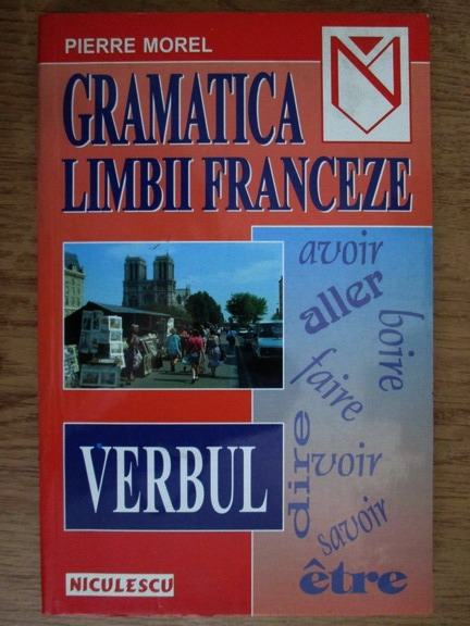 Anticariat: Pierre Morel - Gramatica limbii franceze. Verbul