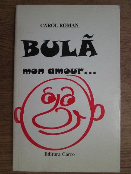 Anticariat: Carol Roman - Bula mon amour