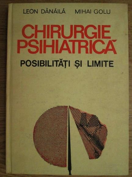 Anticariat: Leon Danaila, Mihai Golu - Chirurgie psihiatrica. Posibilitati si limite