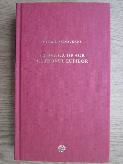 Anticariat: Mihail Sadoveanu - Creanga de aur. Ostrovul lupilor