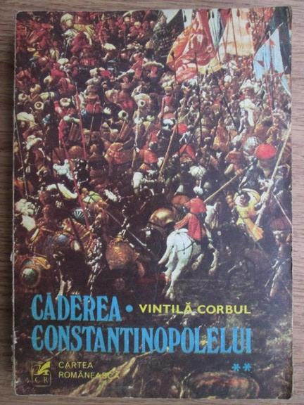 Anticariat: Vintila Corbul - Caderea Constantinopolului (Autograf)