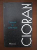Anticariat: Emil Cioran - Exercitii de admiratie