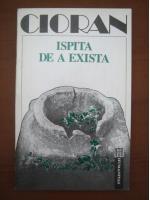 Anticariat: Emil Cioran - Ispita de a exista