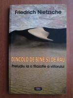 Friedrich Nietzsche - Dincolo de bine si de rau. Preludiu la o filozofie a viitorului