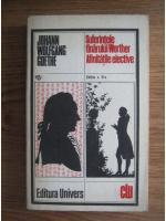 Anticariat: Goethe - Suferintele tanarului Werther. Afinitatile elective
