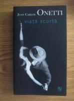 Anticariat: Juan Carlos Onetti - Viata scurta