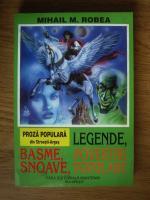 Anticariat: Mihail M. Robea - Proza populara din Stroesti-Arges. Legende, basme, snoave, povestiri populare