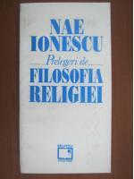 Nae Ionescu - Prelegeri de filosofia religiei
