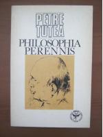 Anticariat: Petre Tutea - Philosophia perennis
