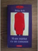 Philip Roth - M-am maritat cu un comunist (editura Polirom, 2004)