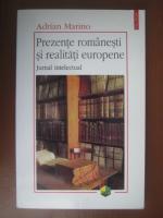 Adrian Marino - Prezente romanesti si realitati europene. Jurnal intelectual (editura Polirom, 2004)
