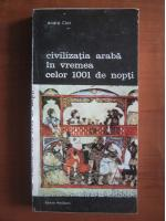 Anticariat: Andre Clot - Civilizatia araba in vremea celor 1001 de nopti