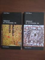 Andre Miquel - Islamul si civilizatia sa (2 volume)