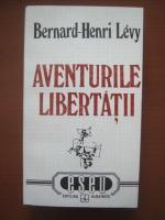 Anticariat: Bernard Henri Levy - Aventurile libertatii. O istorie subiectiva a intelectualilor