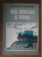 Constantin Arghiriade - Rolul hidrologic al padurii