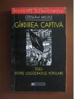 Anticariat: Czeslaw Milosz - Gandirea captiva. Eseu despre logocratiile populare