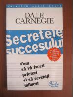 Anticariat: Dale Carnegie - Secretele succesului. Cum sa va faceti prieteni si sa deveniti influent