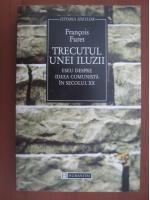 Anticariat: Francois Furet - Trecutul unei iluzii. Eseu despre ideea comunista in secolul XX