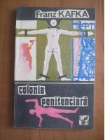 Anticariat: Franz Kafka - Colonia penitenciara