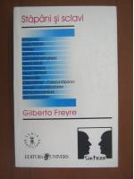 Anticariat: Gilberto Freyre - Stapani si sclavi
