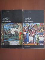 Jacques Le Goff - Pentru un alt ev mediu (2 volume)