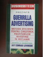 Anticariat: Jay Conrad Levinson - Guerrilla advertising. Metode eficiente pentru cresterea profiturilor investind in reclama