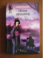 Anticariat: Lesley Downer - Ultima concubina