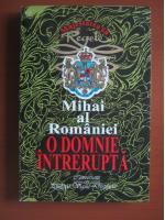 Anticariat: Mihai al Romanei - O domnie intrerupta. Convorbiri cu Philippe Viguie Desplaces