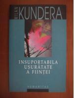 Anticariat: Milan Kundera - Insuportabila usuratate a fiintei