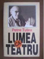 Anticariat: Petre Tutea - Lumea ca teatru