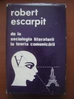 Anticariat: Robert Escarpit - De la sociologia literaturii la teoria comunicarii