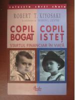 Robert T. Kiyosaki - Copil bogat, copil istet. Startul financiar in viata