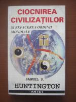 Anticariat: Samuel Huntington - Ciocnirea civilizatiilor