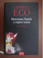 Umberto Eco - Misterioasa flacara a reginei Loana