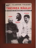 Anticariat: Vladimir Volkoff - Treimea raului. Rechizitoriu in procesul postum al lui Lenin, Trotki, Stalin