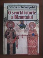 Warren Treadgold - O scurta istorie a Bizantului