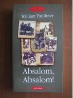 William Faulkner - Absalom, Absalom! (editura Polirom, 2004)