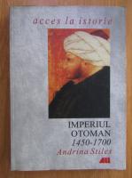 Anticariat: Andrina Stiles - Imperiul Otoman 1450-1700