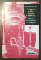 Anticariat: Arthur Gould Lee - Coroana contra secera si ciocanul. Povestea regelui Mihai al Romaniei