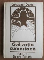 Anticariat: Constantin Daniel - Civilizatia sumeriana