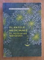Anticariat: Corneliu Constantinescu - Plantele medicinale in apararea sanatatii