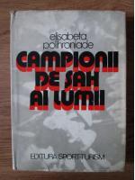 Anticariat: Elisabeta Polihroniade - Campionii de sah ai lumii