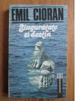 Emil Cioran - Singuratate si destin