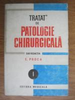 Eugen Proca - Tratat de patologie chirurgicala, volumul 1 - Semiologie si propedeutica chirurgicala