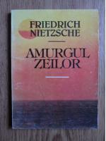 Friedrich Nietzsche - Amurgul zeilor