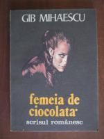Anticariat: Gib. Mihaescu - Femeia de ciocolata
