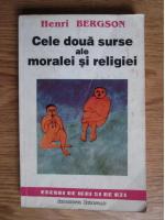 Henri Bergson - Cele doua surse ale moralei si religiei